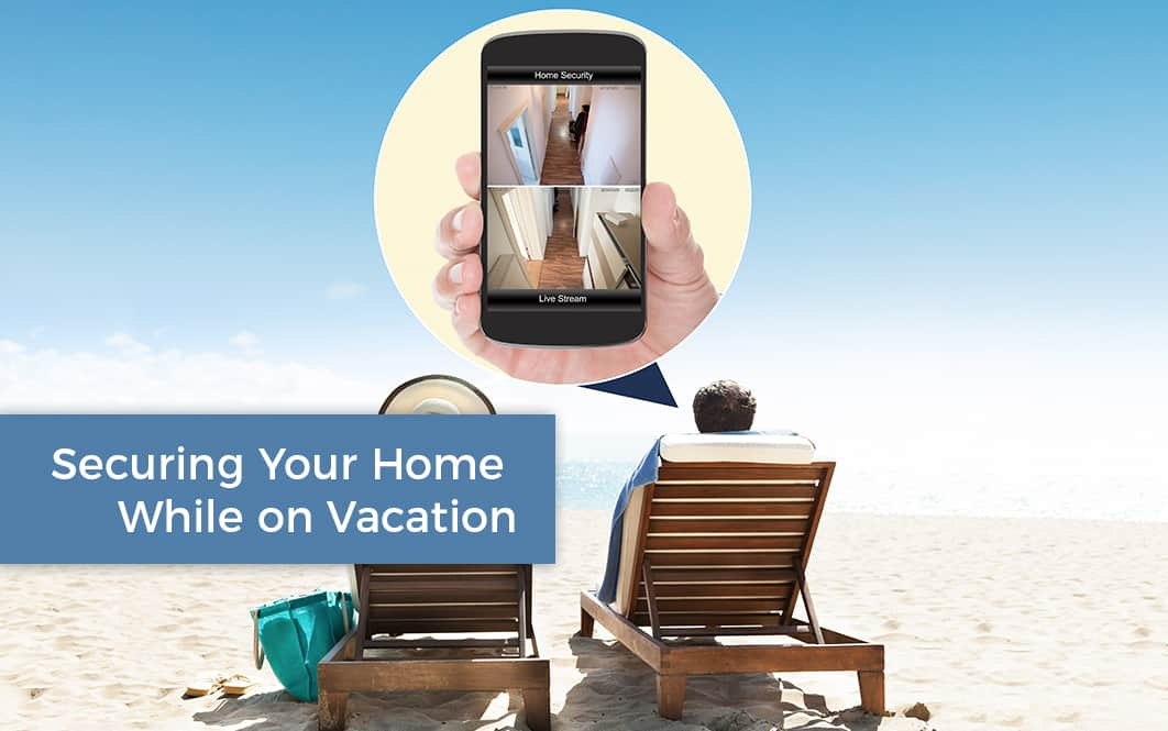 Secure Your Home While On Vacation