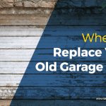 When to Replace Your Old Garage Door