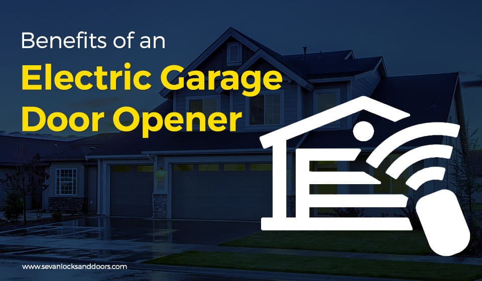 Benefits of an Electric Garage Door Opener